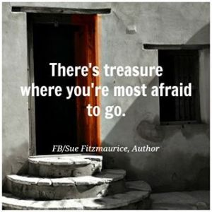 Treasure where you're most afraid to go
